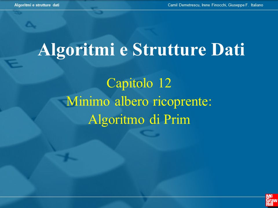 Il problema del calcolo di un Minimum Spanning Tree (MST) Input: un grafo non orientato e pesato G=(V,E,w) Soluzione ammissibile: un albero di copertura (uno spanning tree) di G, ovvero un albero T=(V,F) con F  E Misura della soluzione (da minimizzare): costo di T:  e  F w(e)