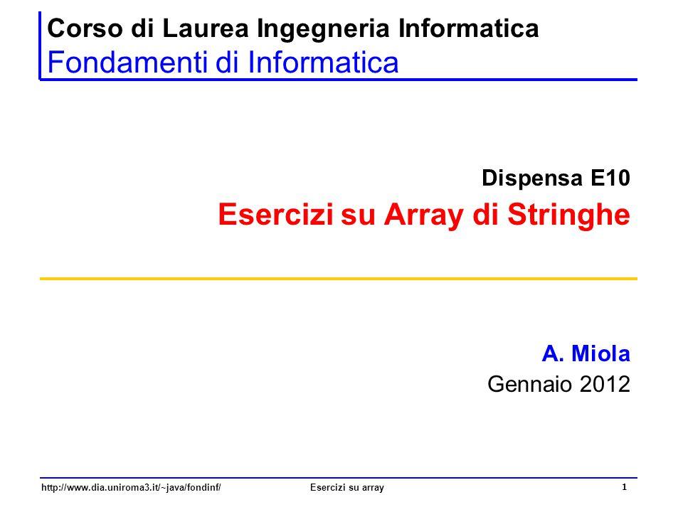 1 http://www.dia.uniroma3.it/~java/fondinf/Esercizi su array Corso di Laurea Ingegneria Informatica Fondamenti di Informatica Dispensa E10 Esercizi su