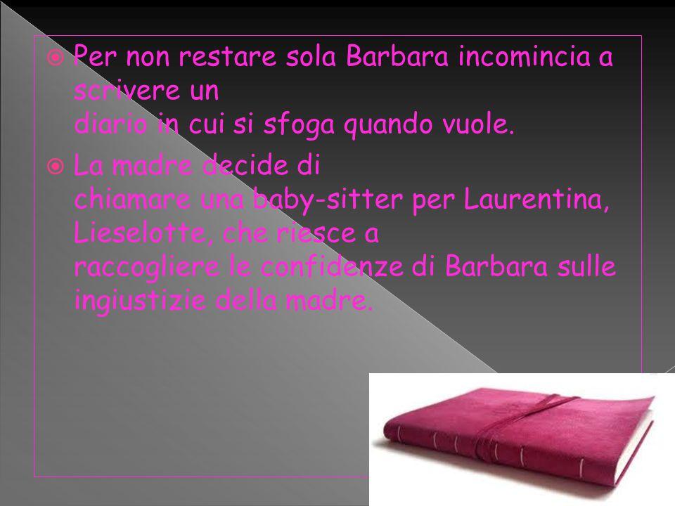  Per non restare sola Barbara incomincia a scrivere un diario in cui si sfoga quando vuole.  La madre decide di chiamare una baby-sitter per Laurent