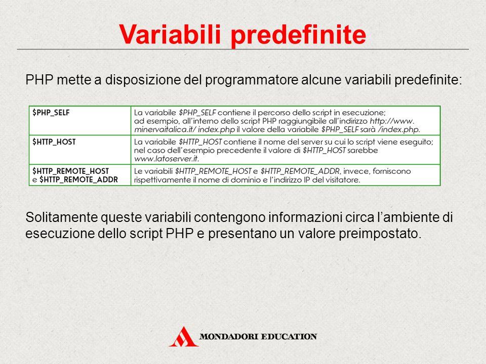 Variabili predefinite PHP mette a disposizione del programmatore alcune variabili predefinite: Solitamente queste variabili contengono informazioni circa l'ambiente di esecuzione dello script PHP e presentano un valore preimpostato.