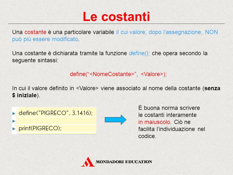 Le costanti Una costante è una particolare variabile il cui valore, dopo l'assegnazione, NON può più essere modificato.
