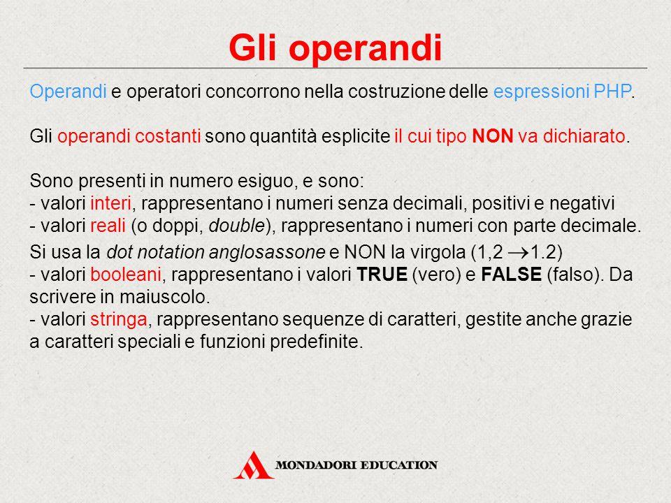 Gli operandi Operandi e operatori concorrono nella costruzione delle espressioni PHP.