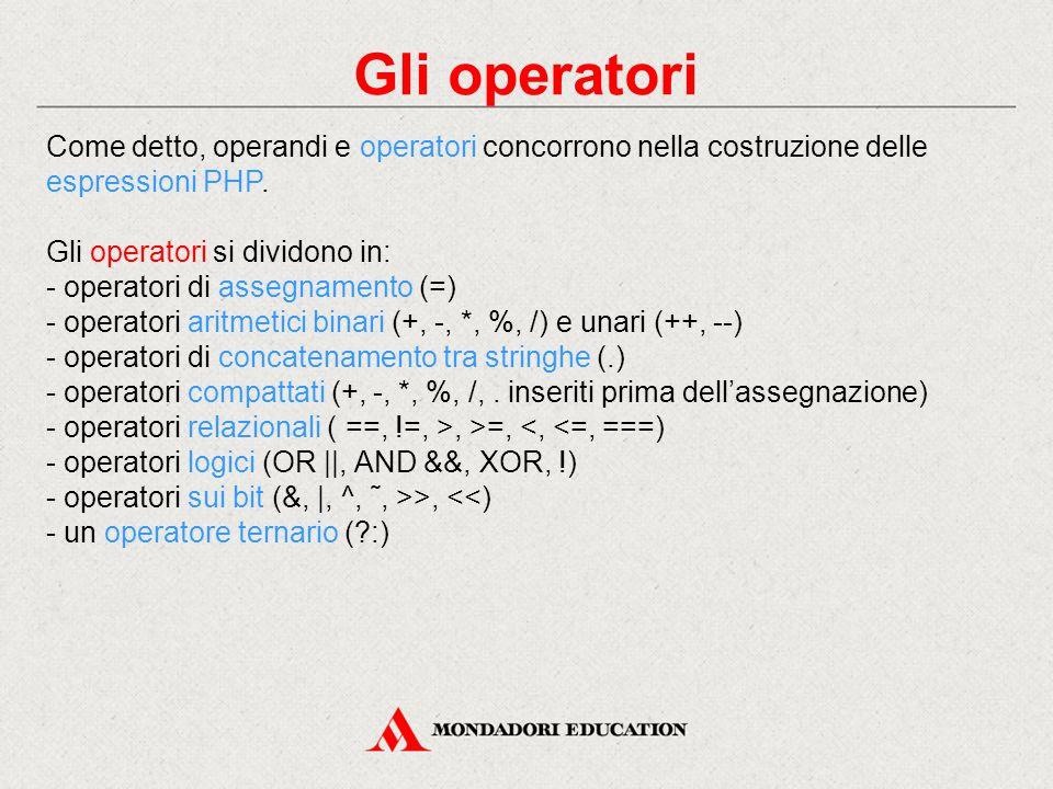 Gli operatori Come detto, operandi e operatori concorrono nella costruzione delle espressioni PHP.