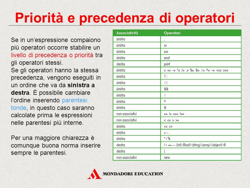 Priorità e precedenza di operatori Se in un'espressione compaiono più operatori occorre stabilire un livello di precedenza o priorità tra gli operatori stessi.
