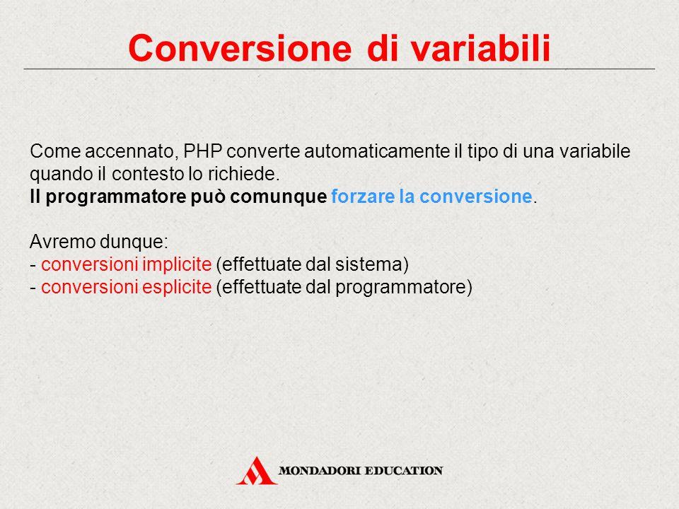 Conversione di variabili Come accennato, PHP converte automaticamente il tipo di una variabile quando il contesto lo richiede.