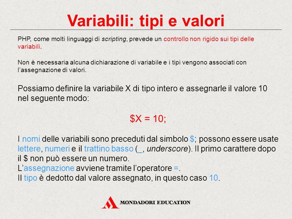 Variabili: tipi e valori PHP, come molti linguaggi di scripting, prevede un controllo non rigido sui tipi delle variabili.