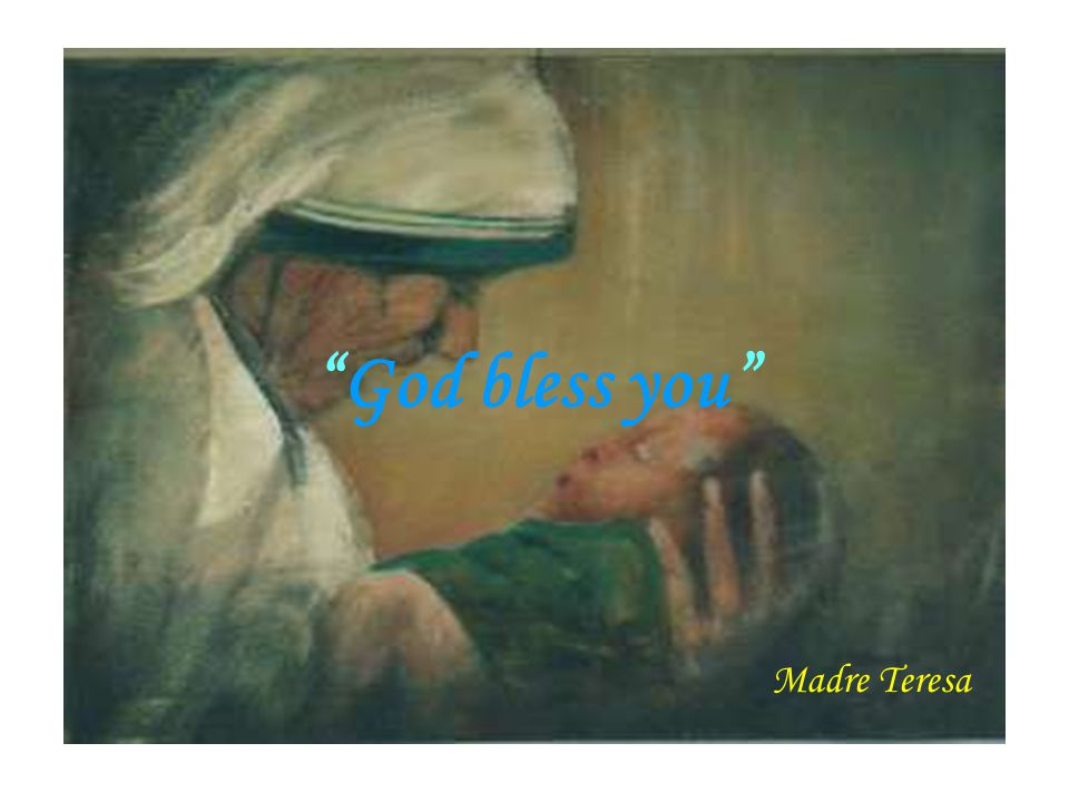 """God bless you"" Madre Teresa"
