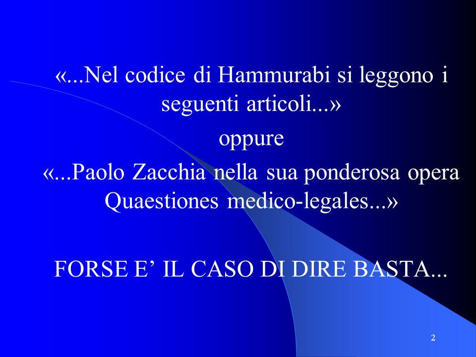 «...Nel codice di Hammurabi si leggono i seguenti articoli...» oppure «...Paolo Zacchia nella sua ponderosa opera Quaestiones medico-legales...» FORSE E' IL CASO DI DIRE BASTA...