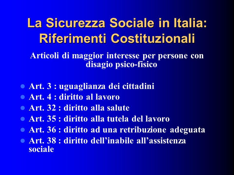 La Sicurezza Sociale in Italia: Riferimenti Costituzionali Articoli di maggior interesse per persone con disagio psico-fisico Art.