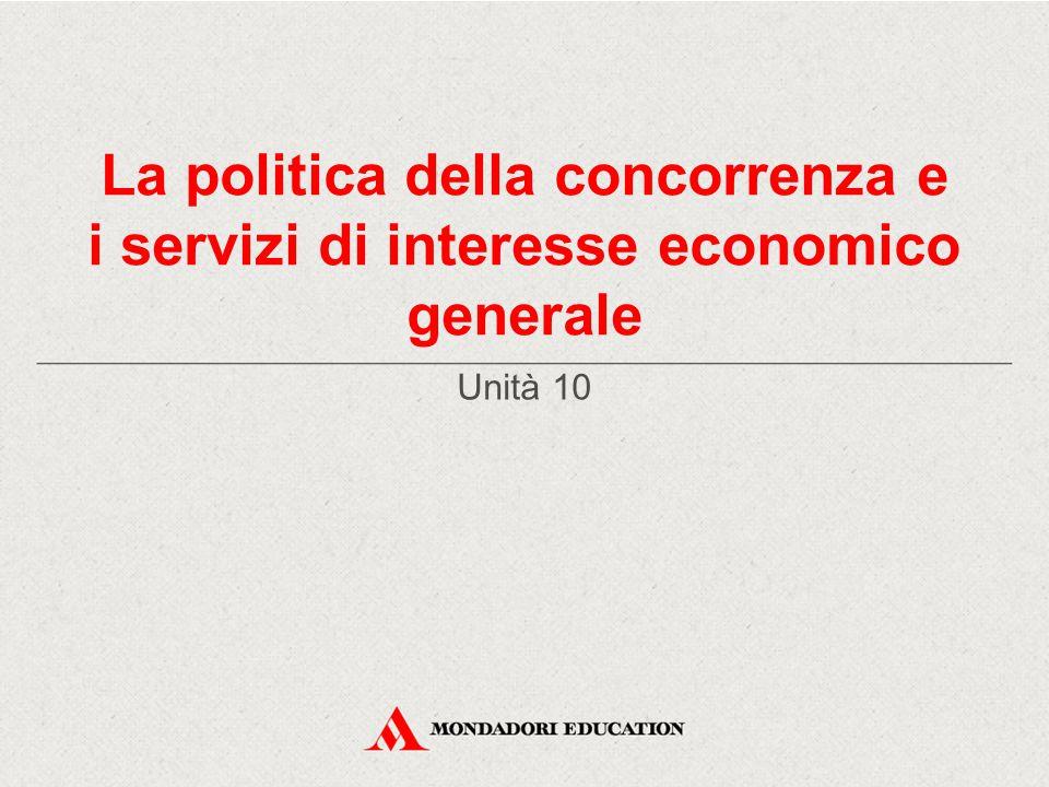 La politica della concorrenza e i servizi di interesse economico generale Unità 10