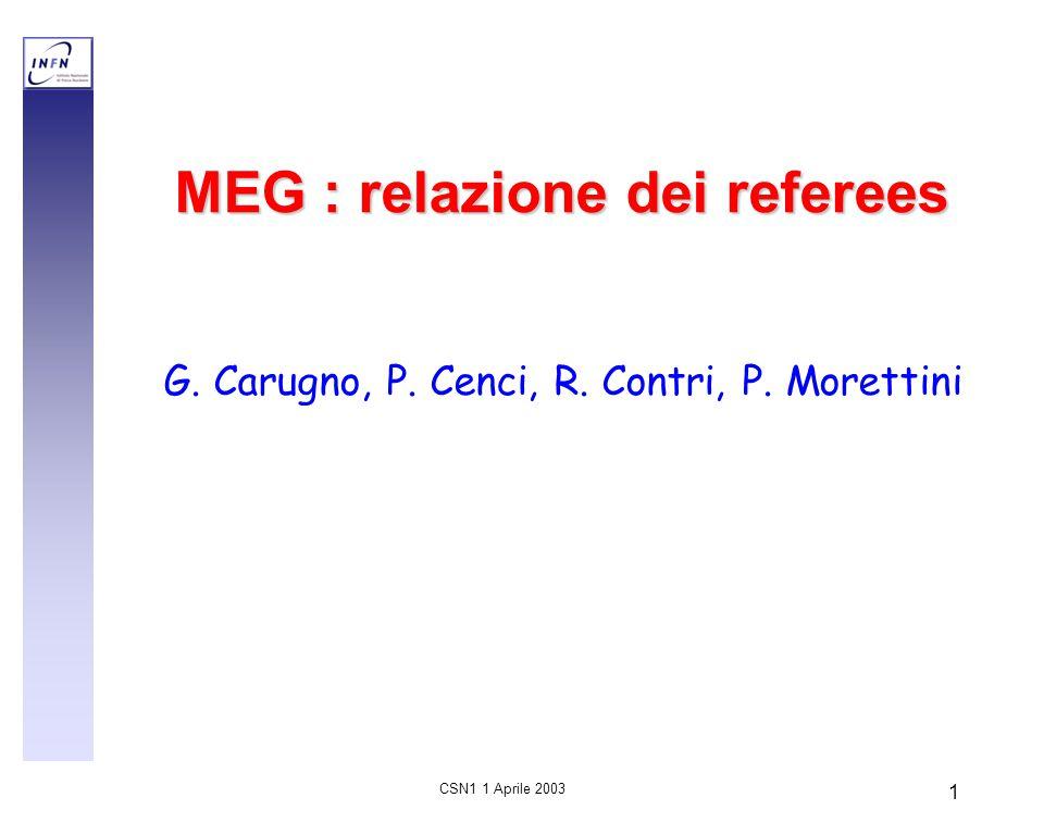 CSN1 1 Aprile 2003 1 MEG : relazione dei referees G. Carugno, P. Cenci, R. Contri, P. Morettini
