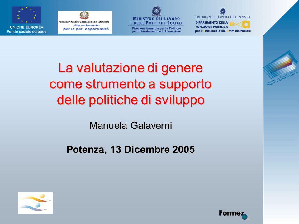 La valutazione di genere come strumento a supporto delle politiche di sviluppo Manuela Galaverni Potenza, 13 Dicembre 2005
