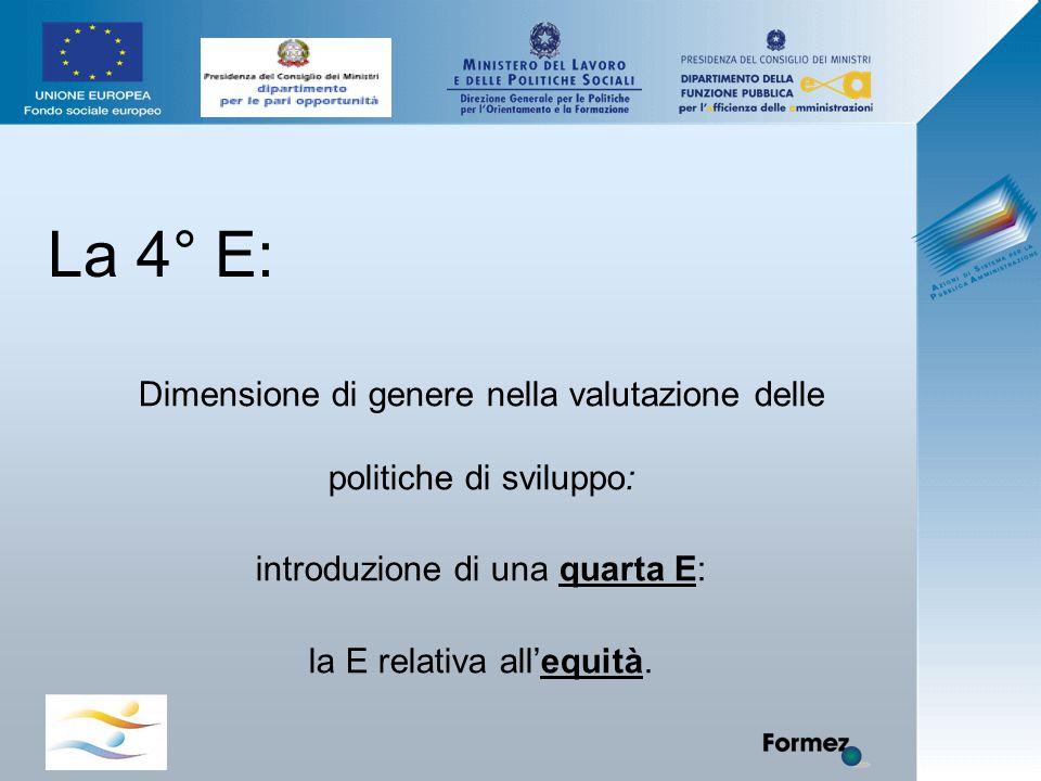 La 4° E: Dimensione di genere nella valutazione delle politiche di sviluppo: introduzione di una quarta E: la E relativa all'equità.