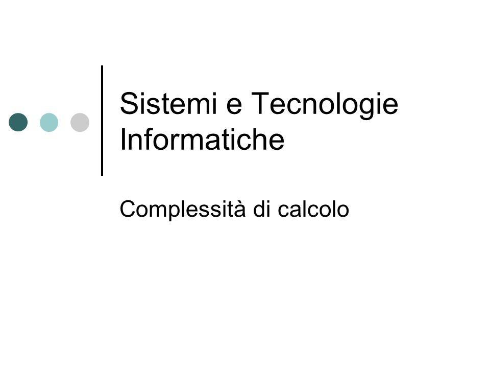 Sistemi e Tecnologie Informatiche Complessità di calcolo