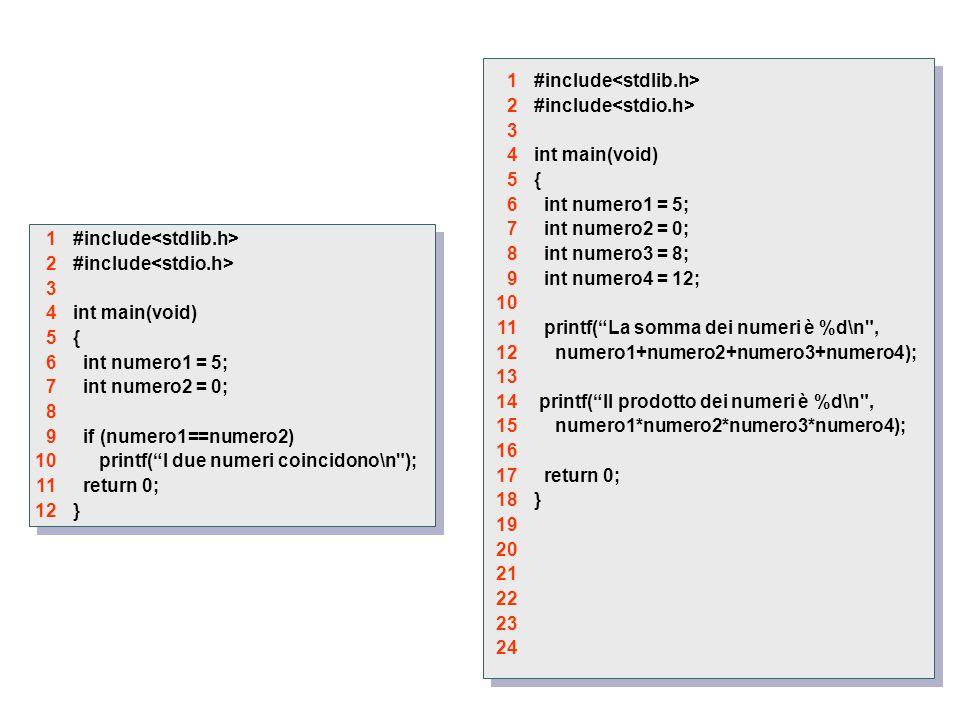 """#include int main(void) { int numero1 = 5; int numero2 = 0; if (numero1==numero2) printf(""""I due numeri coincidono\n"""