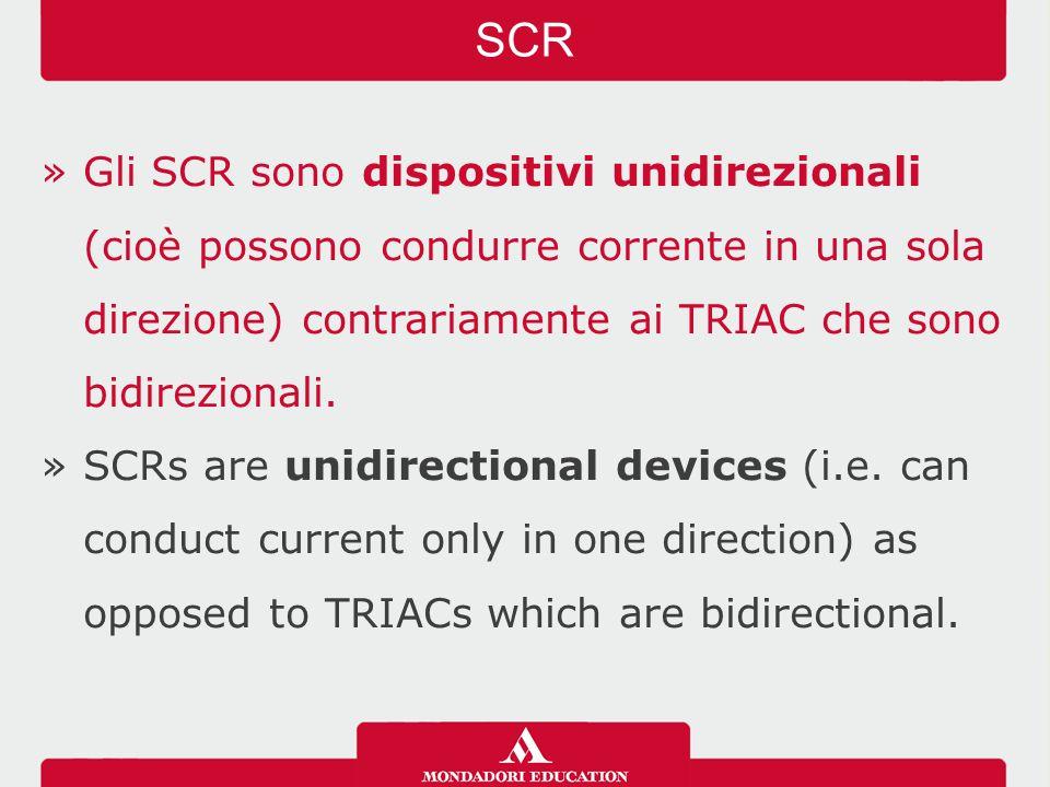 »Gli SCR sono dispositivi unidirezionali (cioè possono condurre corrente in una sola direzione) contrariamente ai TRIAC che sono bidirezionali.