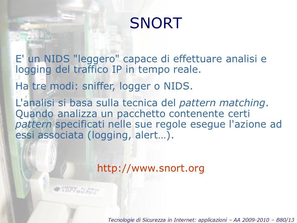 Tecnologie di Sicurezza in Internet: applicazioni – AA 2009-2010 – B80/13 SNORT E un NIDS leggero capace di effettuare analisi e logging del traffico IP in tempo reale.