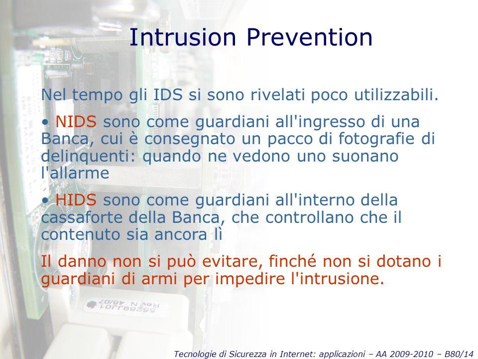 Tecnologie di Sicurezza in Internet: applicazioni – AA 2009-2010 – B80/14 Intrusion Prevention Nel tempo gli IDS si sono rivelati poco utilizzabili.