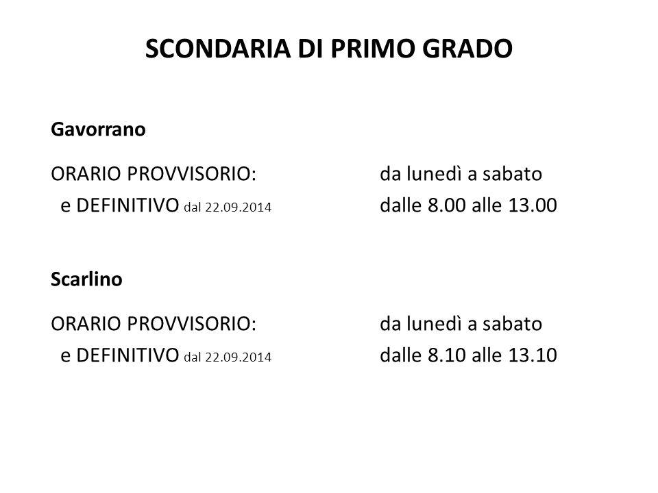 SCONDARIA DI PRIMO GRADO Gavorrano ORARIO PROVVISORIO: da lunedì a sabato e DEFINITIVO dal 22.09.2014 dalle 8.00 alle 13.00 Scarlino ORARIO PROVVISORI