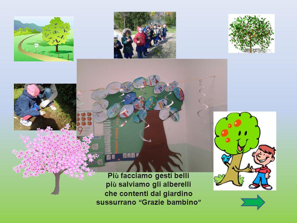Pi ù facciamo gesti belli pi ù salviamo gli alberelli che contenti dal giardino sussurrano Grazie bambino