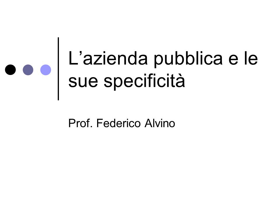 L'azienda pubblica e le sue specificità Prof. Federico Alvino
