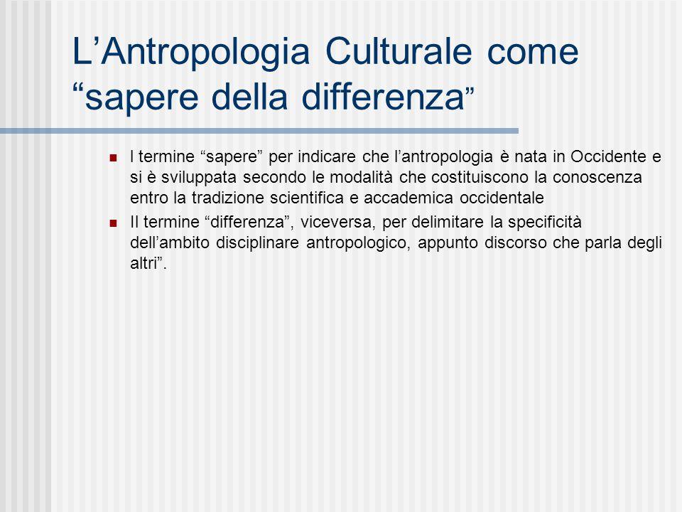 """L'Antropologia Culturale come """"sapere della differenza """" l termine """"sapere"""" per indicare che l'antropologia è nata in Occidente e si è sviluppata seco"""
