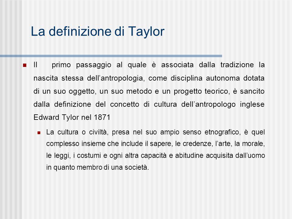 La definizione di Taylor Ilprimo passaggio al quale è associata dalla tradizione la nascita stessa dell'antropologia, come disciplina autonoma dotata