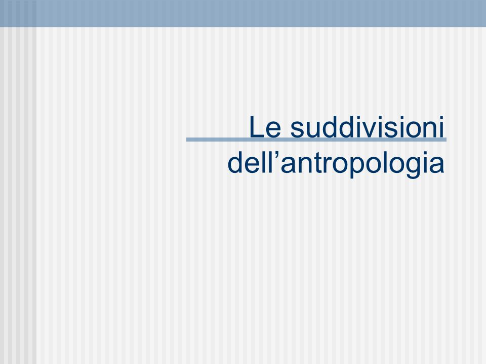 Le suddivisioni dell'antropologia