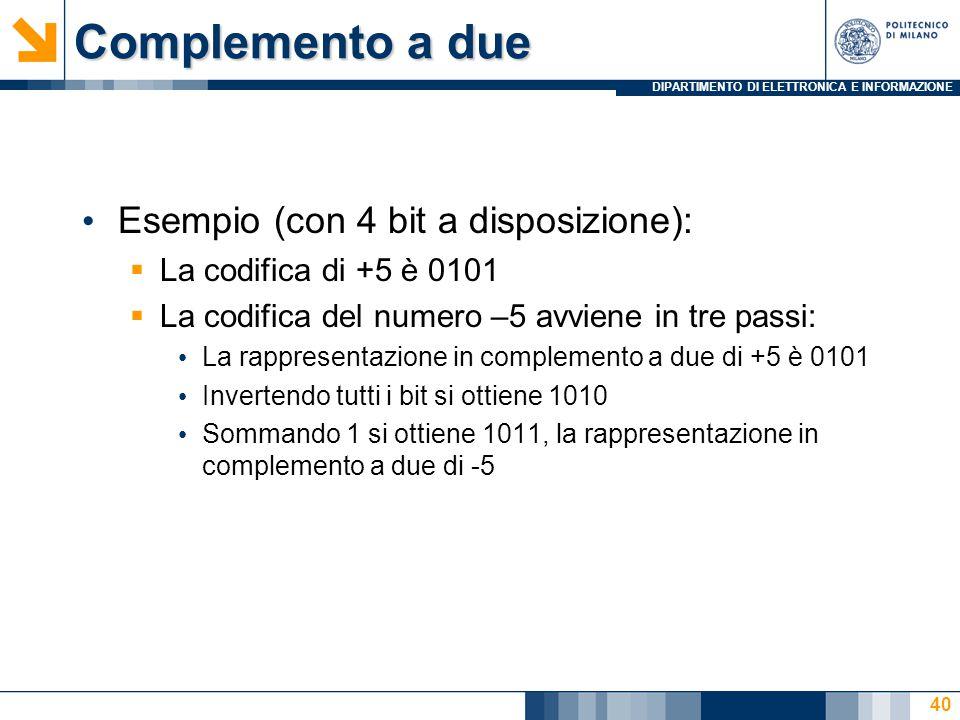DIPARTIMENTO DI ELETTRONICA E INFORMAZIONE Complemento a due Esempio (con 4 bit a disposizione):  La codifica di +5 è 0101  La codifica del numero –