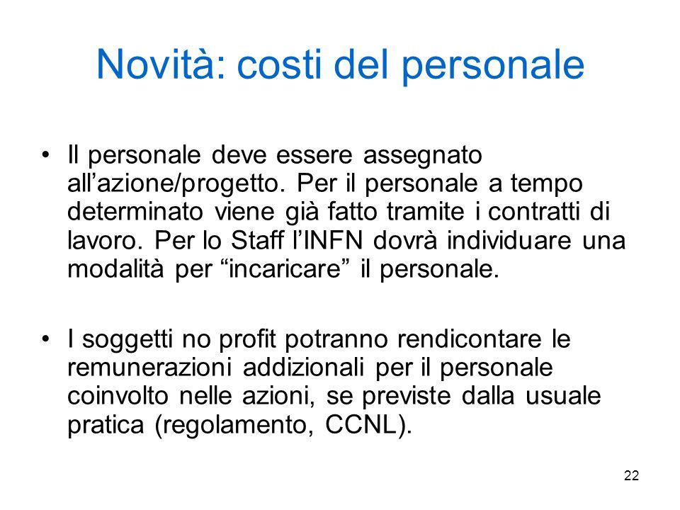 22 Novità: costi del personale Il personale deve essere assegnato all'azione/progetto. Per il personale a tempo determinato viene già fatto tramite i