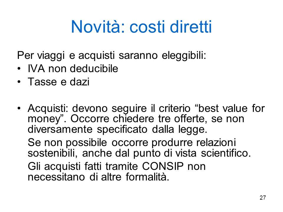 """27 Novità: costi diretti Per viaggi e acquisti saranno eleggibili: IVA non deducibile Tasse e dazi Acquisti: devono seguire il criterio """"best value fo"""