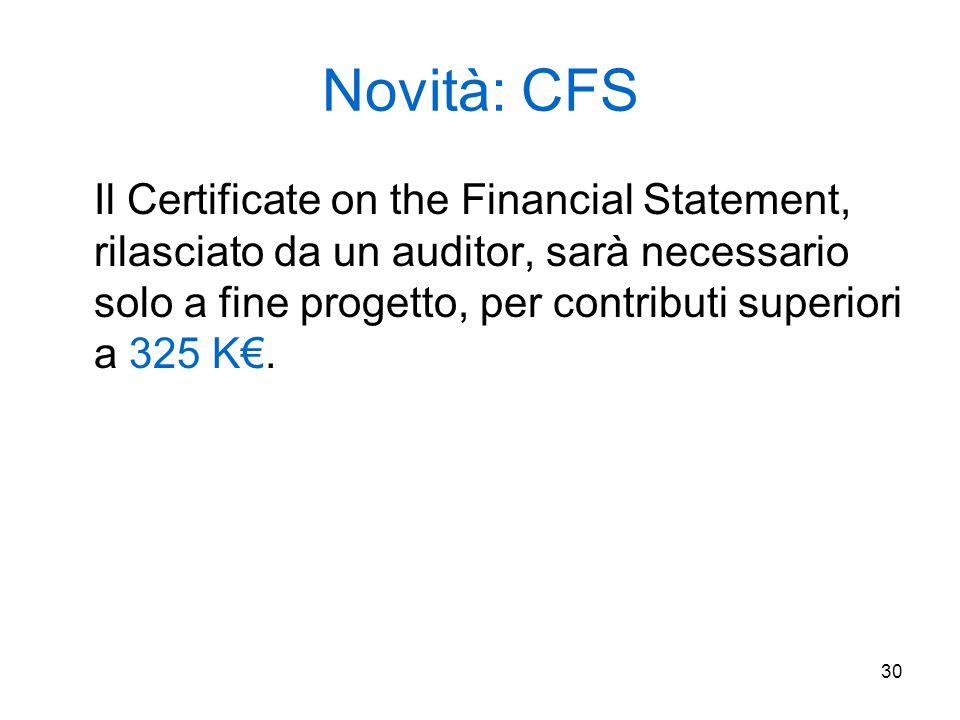 30 Novità: CFS Il Certificate on the Financial Statement, rilasciato da un auditor, sarà necessario solo a fine progetto, per contributi superiori a 3