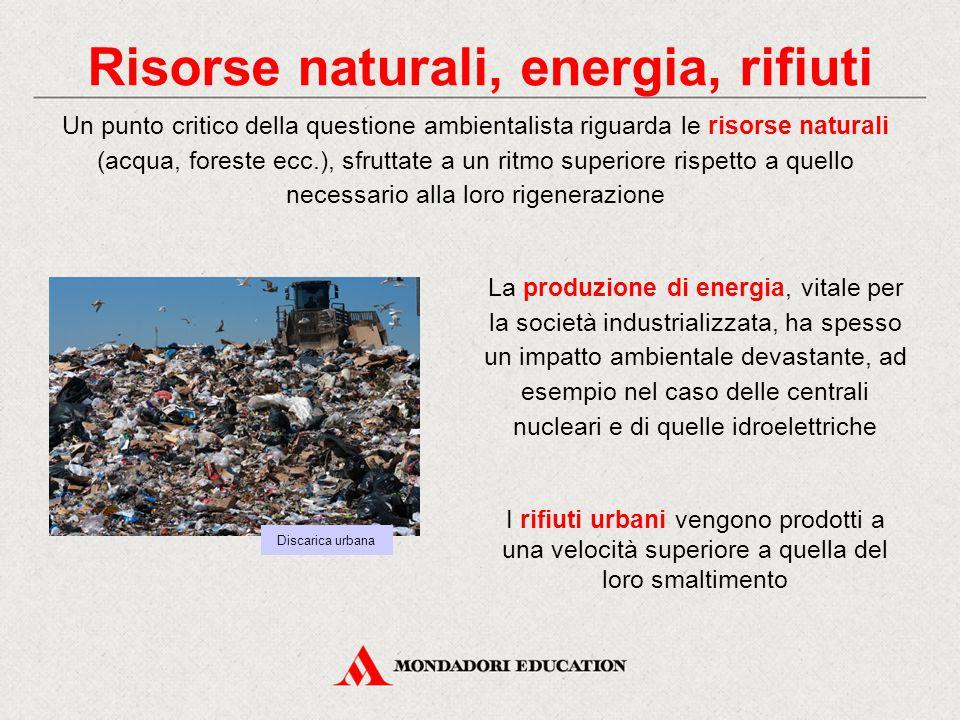 Risorse naturali, energia, rifiuti La produzione di energia, vitale per la società industrializzata, ha spesso un impatto ambientale devastante, ad es
