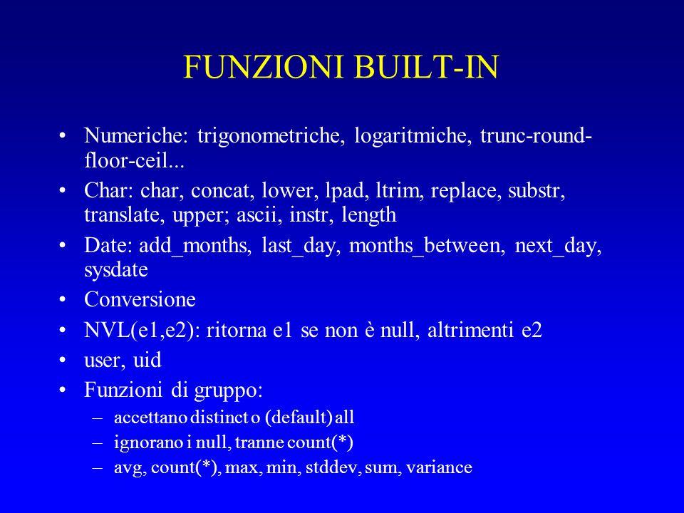 FUNZIONI BUILT-IN Numeriche: trigonometriche, logaritmiche, trunc-round- floor-ceil...