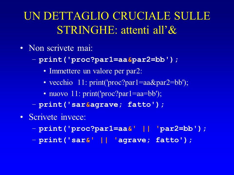 UN DETTAGLIO CRUCIALE SULLE STRINGHE: attenti all'& Non scrivete mai: –print( proc par1=aa&par2=bb ); Immettere un valore per par2: vecchio 11: print( proc par1=aa&par2=bb ); nuovo 11: print( proc par1=aa=bb ); –print( sarà fatto ); Scrivete invece: –print( proc par1=aa& || par2=bb ); –print( sar& || agrave; fatto );