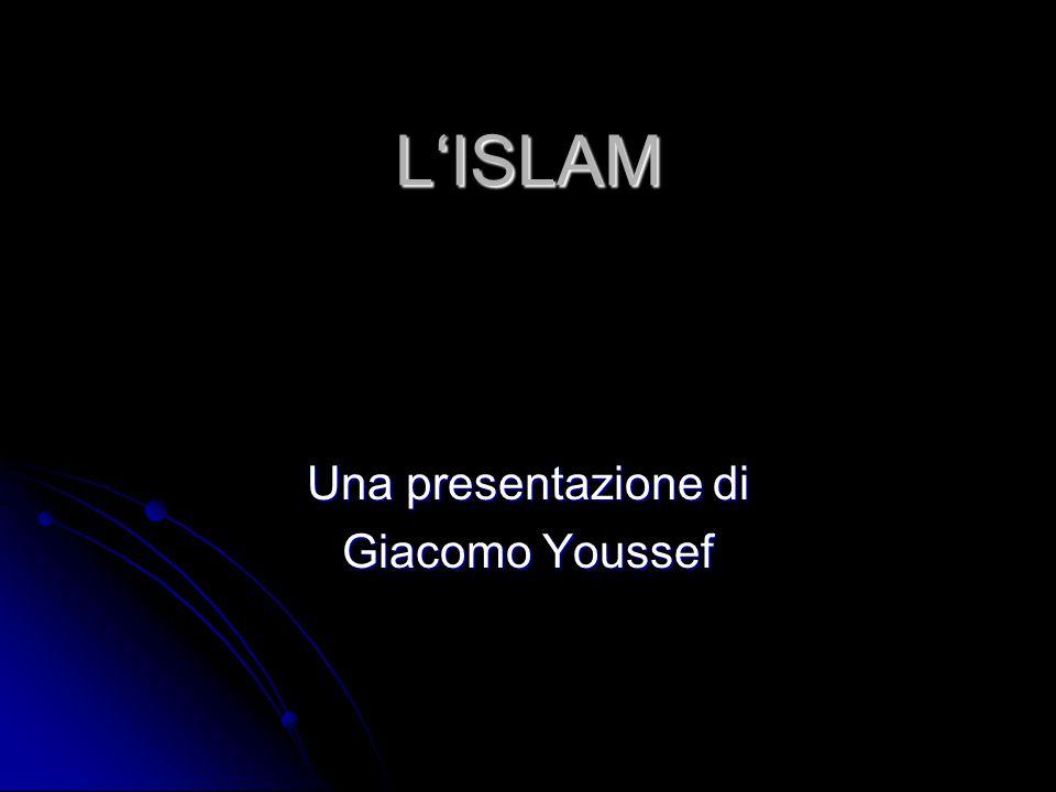 L'ISLAM Una presentazione di Giacomo Youssef
