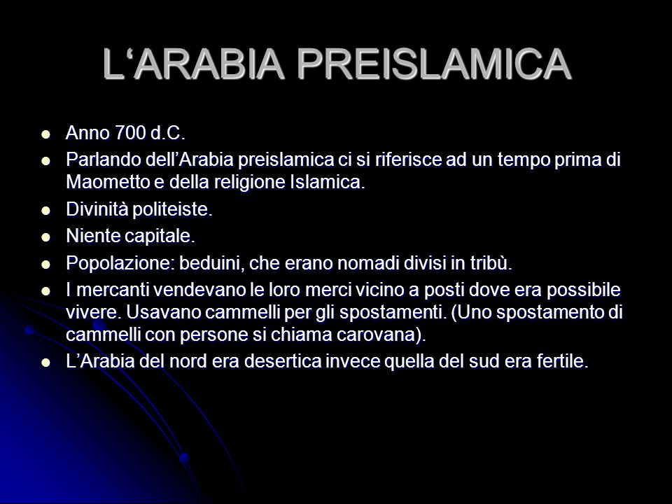 L'ARABIA PREISLAMICA Anno 700 d.C. Anno 700 d.C. Parlando dell'Arabia preislamica ci si riferisce ad un tempo prima di Maometto e della religione Isla
