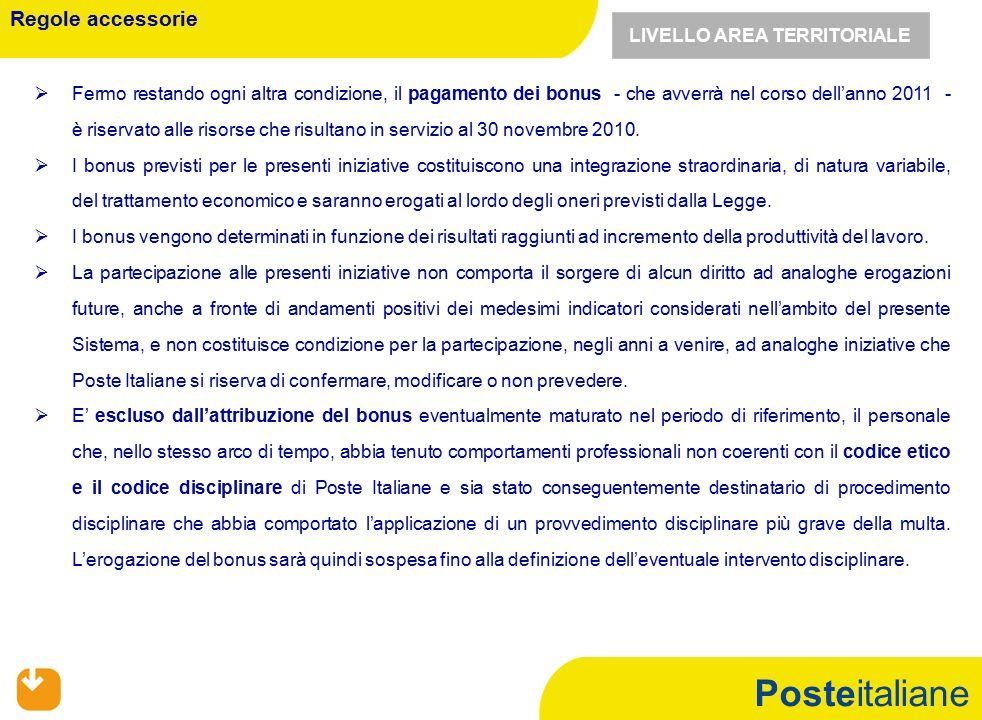 Posteitaliane   Fermo restando ogni altra condizione, il pagamento dei bonus - che avverrà nel corso dell'anno 2011 - è riservato alle risorse che risultano in servizio al 30 novembre 2010.
