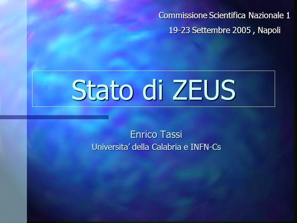 Stato di ZEUS Enrico Tassi Universita' della Calabria e INFN-Cs Commissione Scientifica Nazionale 1 19-23 Settembre 2005, Napoli