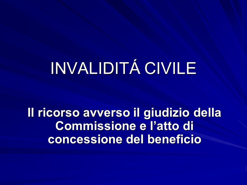 INVALIDITÁ CIVILE Il ricorso avverso il giudizio della Commissione e l'atto di concessione del beneficio