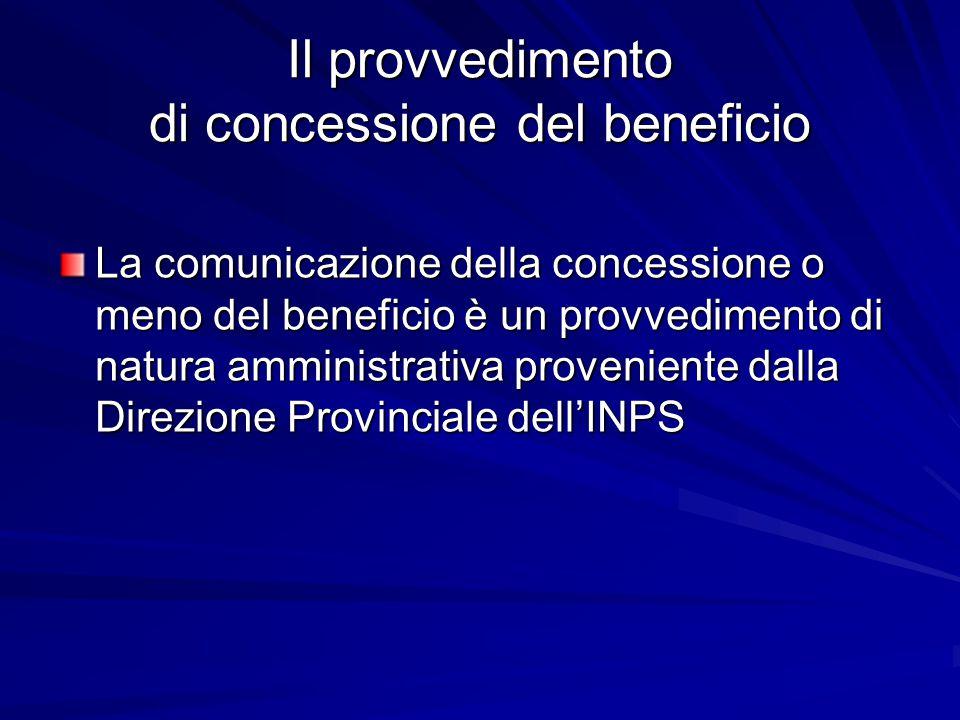 Il provvedimento di concessione del beneficio La comunicazione della concessione o meno del beneficio è un provvedimento di natura amministrativa proveniente dalla Direzione Provinciale dell'INPS
