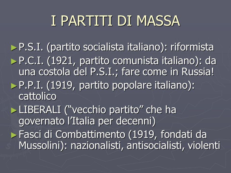I PARTITI DI MASSA ► P.S.I. (partito socialista italiano): riformista ► P.C.I. (1921, partito comunista italiano): da una costola del P.S.I.; fare com