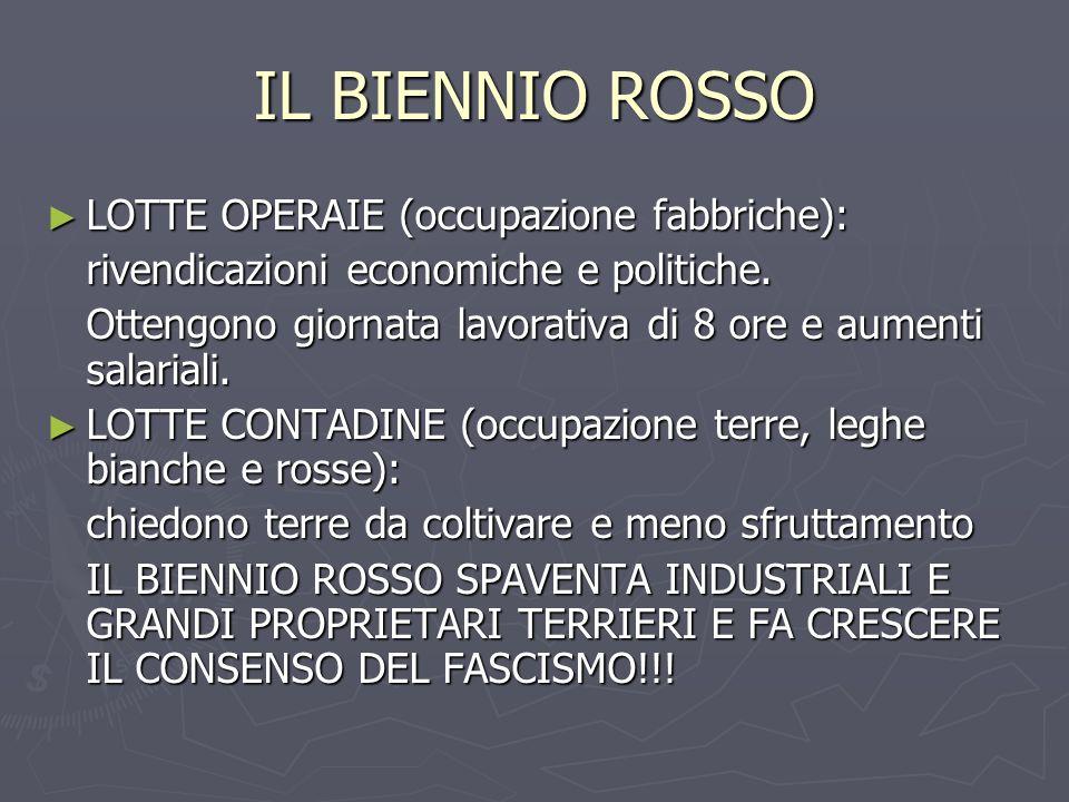 IL BIENNIO ROSSO ► LOTTE OPERAIE (occupazione fabbriche): rivendicazioni economiche e politiche.