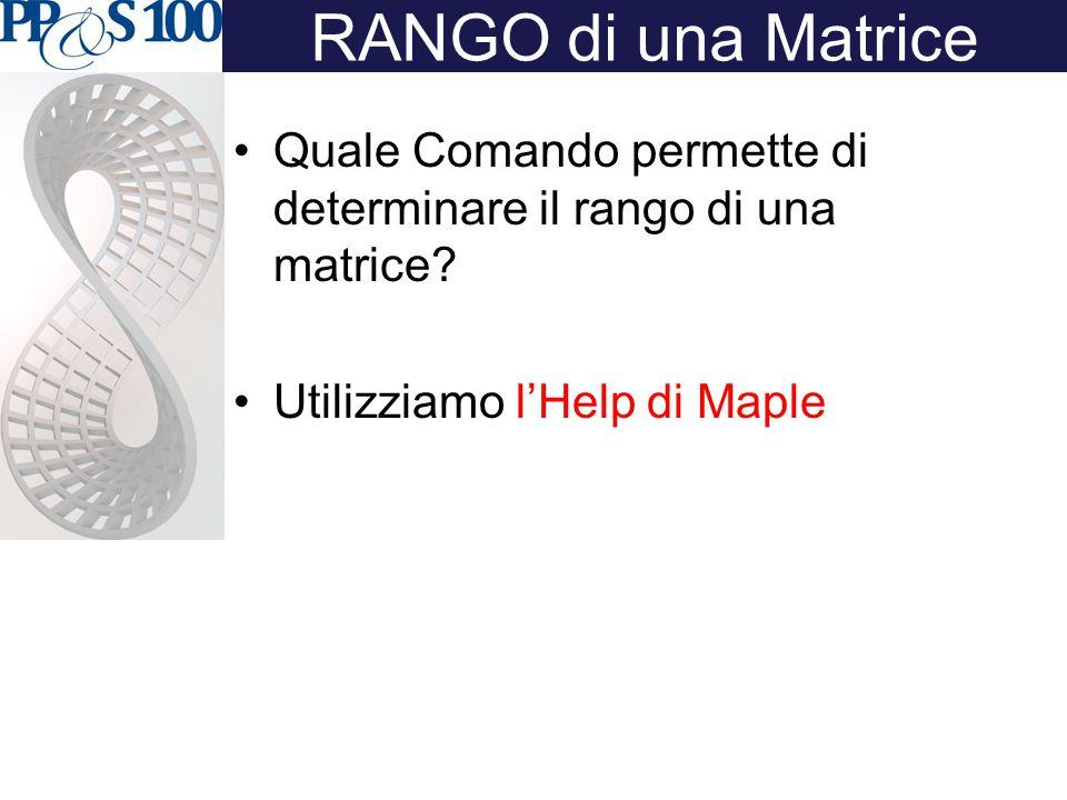 RANGO di una Matrice Quale Comando permette di determinare il rango di una matrice? Utilizziamo l'Help di Maple
