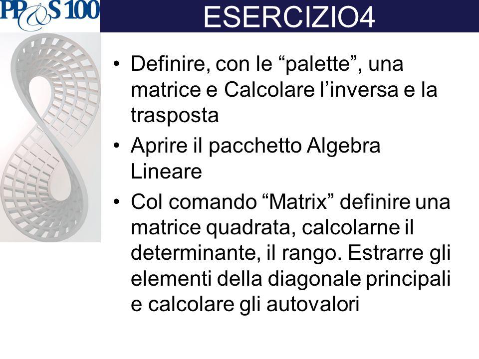 """ESERCIZIO4 Definire, con le """"palette"""", una matrice e Calcolare l'inversa e la trasposta Aprire il pacchetto Algebra Lineare Col comando """"Matrix"""" defin"""