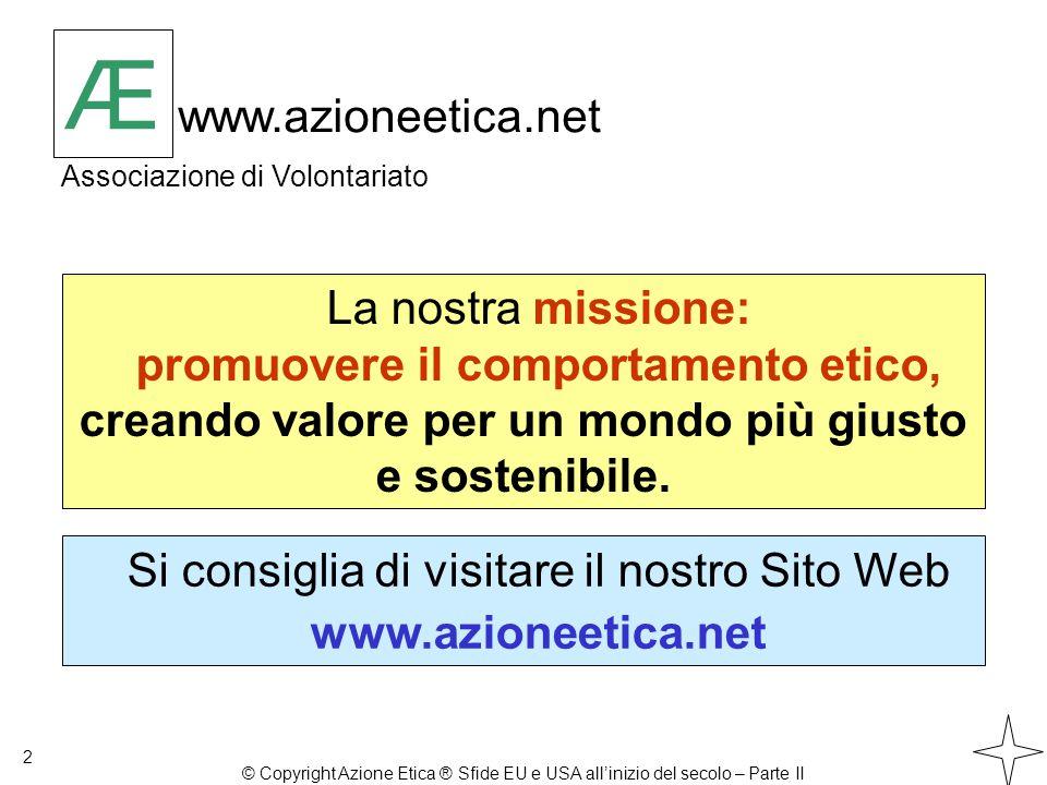 Æ www.azioneetica.net Associazione di Volontariato Æ La nostra missione: promuovere il comportamento etico, creando valore per un mondo più giusto e sostenibile.