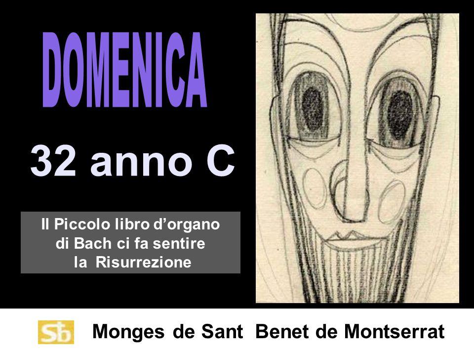 Monges de Sant Benet de Montserrat 32 anno C Il Piccolo libro d'organo di Bach ci fa sentire la Risurrezione