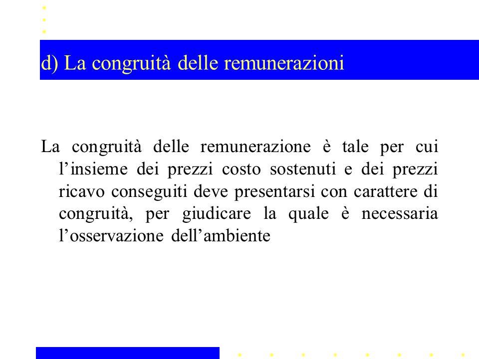 d) La congruità delle remunerazioni La congruità delle remunerazione è tale per cui l'insieme dei prezzi costo sostenuti e dei prezzi ricavo conseguit