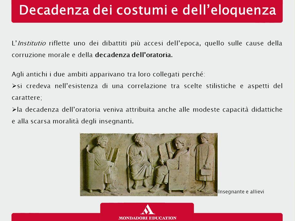 Decadenza dei costumi e dell'eloquenza L'Institutio riflette uno dei dibattiti più accesi dell'epoca, quello sulle cause della corruzione morale e del