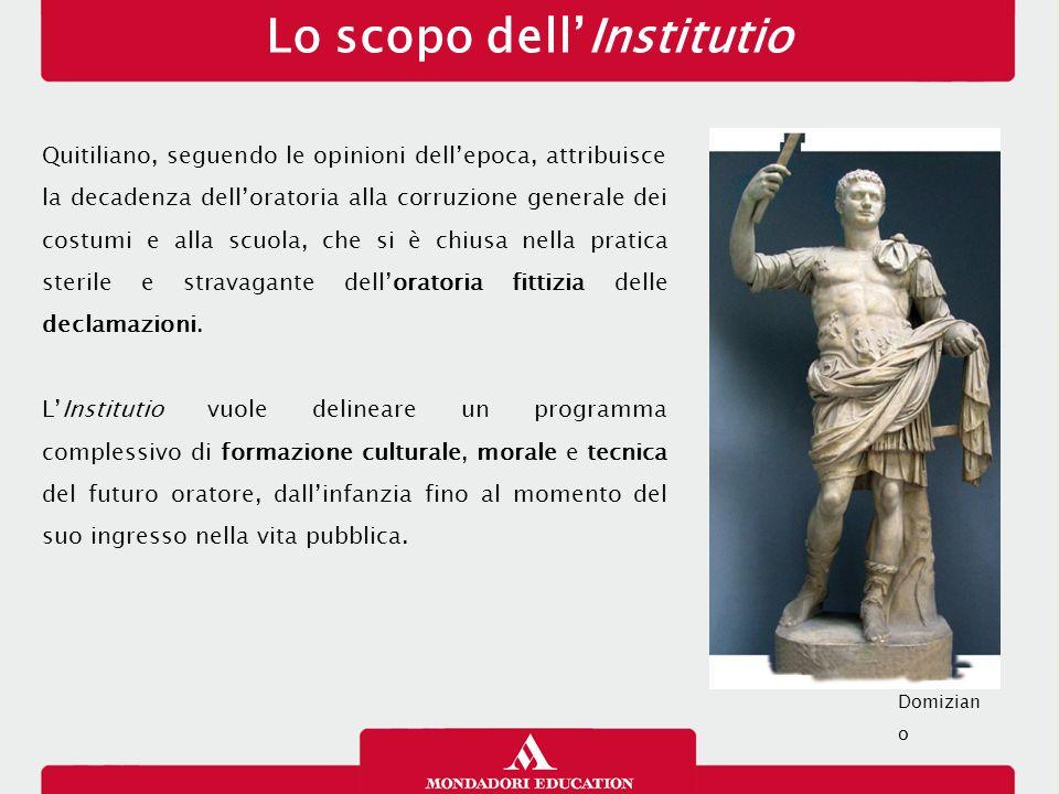Lo scopo dell'Institutio Quitiliano, seguendo le opinioni dell'epoca, attribuisce la decadenza dell'oratoria alla corruzione generale dei costumi e al